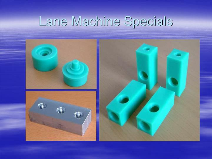 Lane Machine Specials
