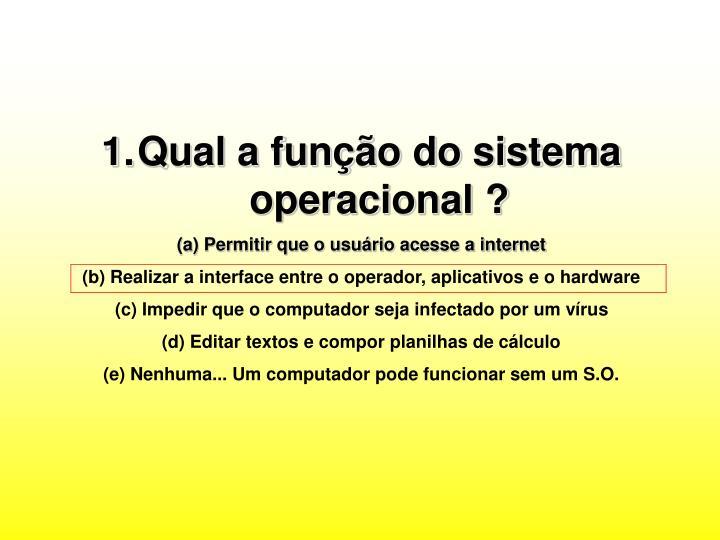 Qual a função do sistema operacional ?