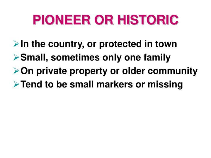 PIONEER OR HISTORIC
