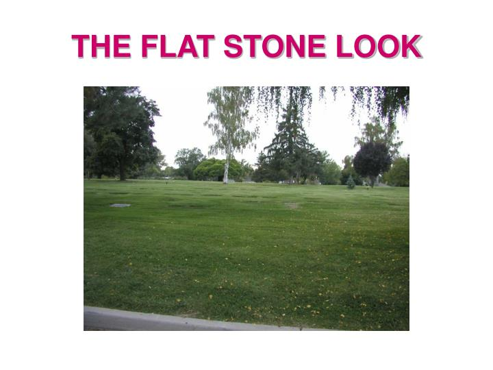 THE FLAT STONE LOOK