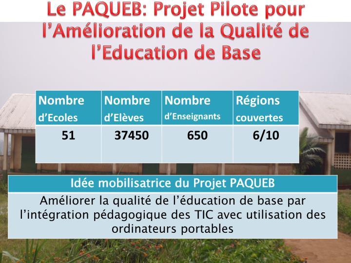 Le PAQUEB: Projet Pilote pour l'Amélioration de la Qualité de l'Education de Base
