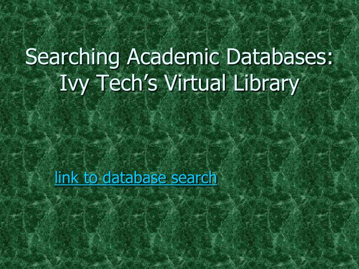 Searching Academic Databases: Ivy Tech's Virtual Library