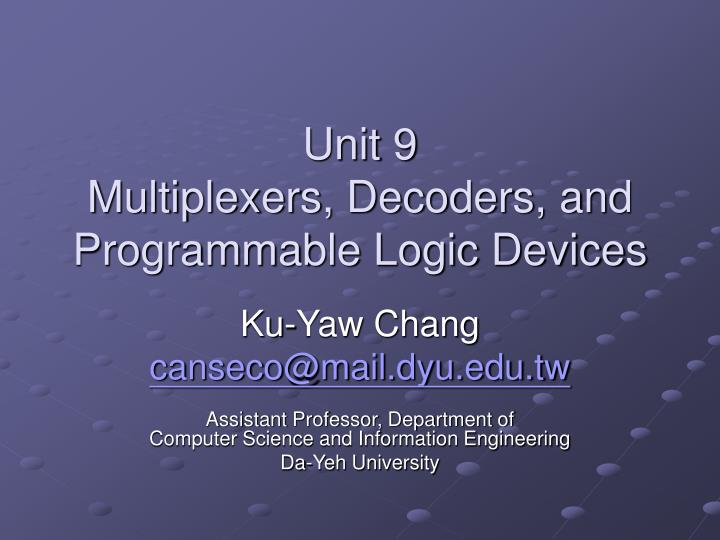 Unit 9 multiplexers decoders and programmable logic devices