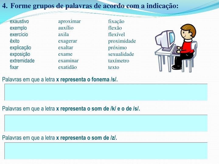 Forme grupos de palavras de acordo com a indicação: