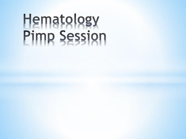 Hematology pimp session