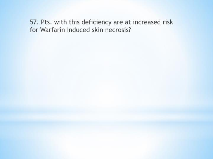 57. Pts. with this deficiency are at increased risk for Warfarin induced skin