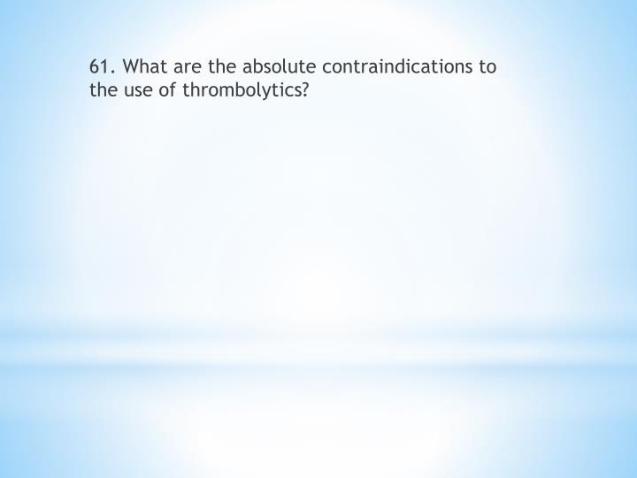 61. What are the absolute contraindications to the use of