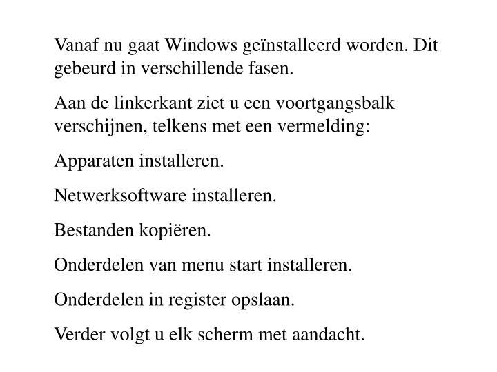 Vanaf nu gaat Windows geïnstalleerd worden. Dit gebeurd in verschillende fasen.