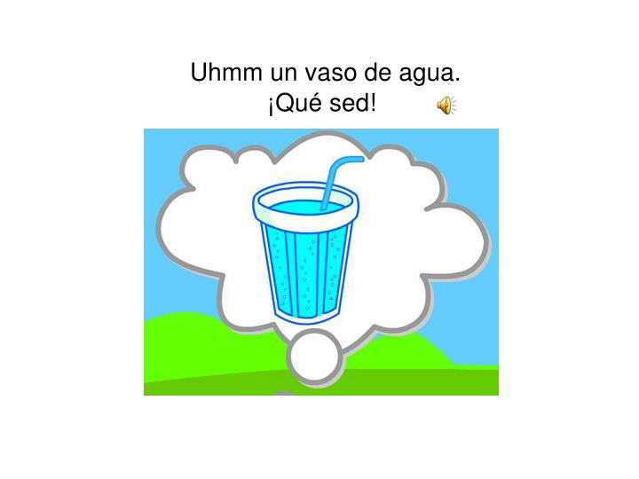 Uhmm un vaso de agua