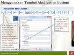 menggunakan tombol aksi action button1
