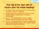 how did al hur deal with al husain after the initial meeting