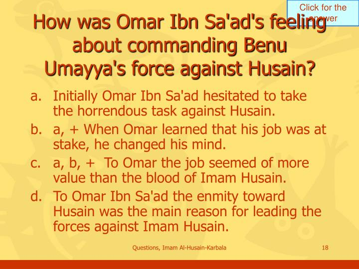 How was Omar Ibn Sa'ad's feeling about commanding Benu Umayya's force against Husain?