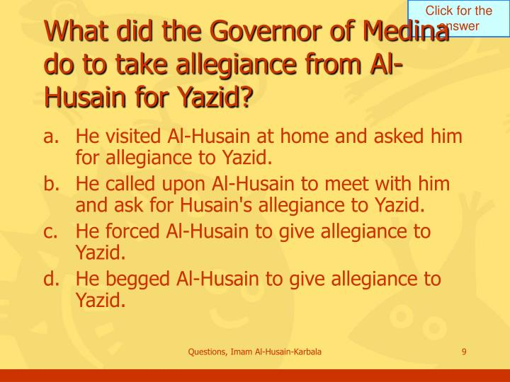 What did the Governor of Medina do to take allegiance from Al-Husain for Yazid?