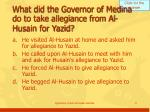 what did the governor of medina do to take allegiance from al husain for yazid
