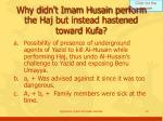 why didn t imam husain perform the haj but instead hastened toward kufa