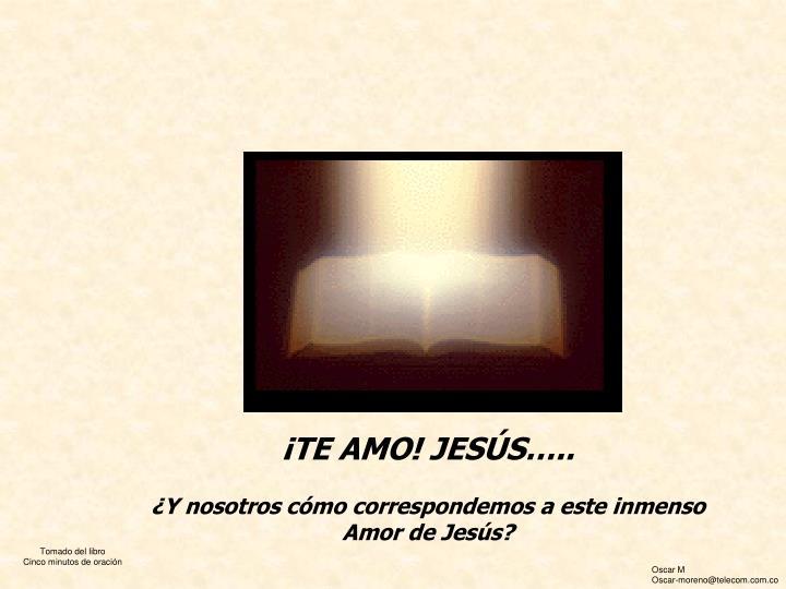 ¡TE AMO! JESÚS…..
