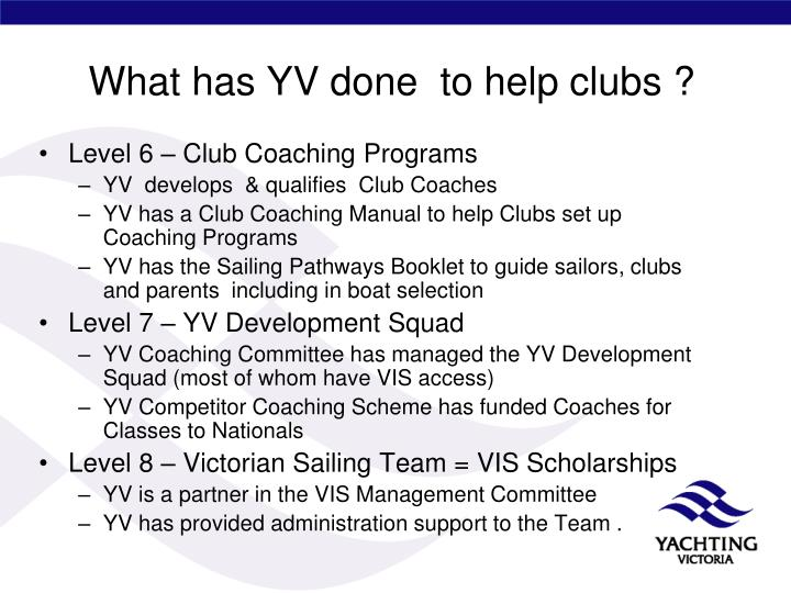What has YV done  to help clubs ?