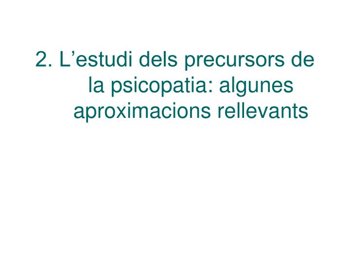 2. L'estudi dels precursors de la psicopatia: algunes aproximacions rellevants