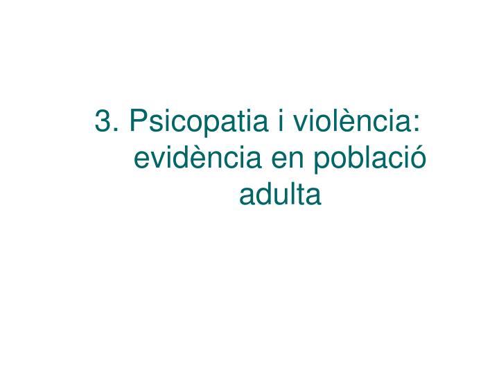 3. Psicopatia i violència: evidència en població adulta
