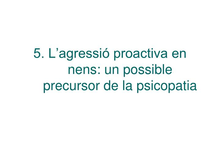 5. L'agressió proactiva en nens: un possible precursor de la psicopatia