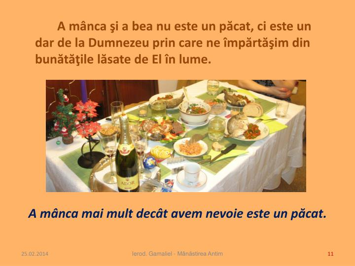A mânca şi a bea nu este un păcat, ci este un dar de la Dumnezeu prin care ne împărtăşim din bunătăţile lăsate de El în lume.