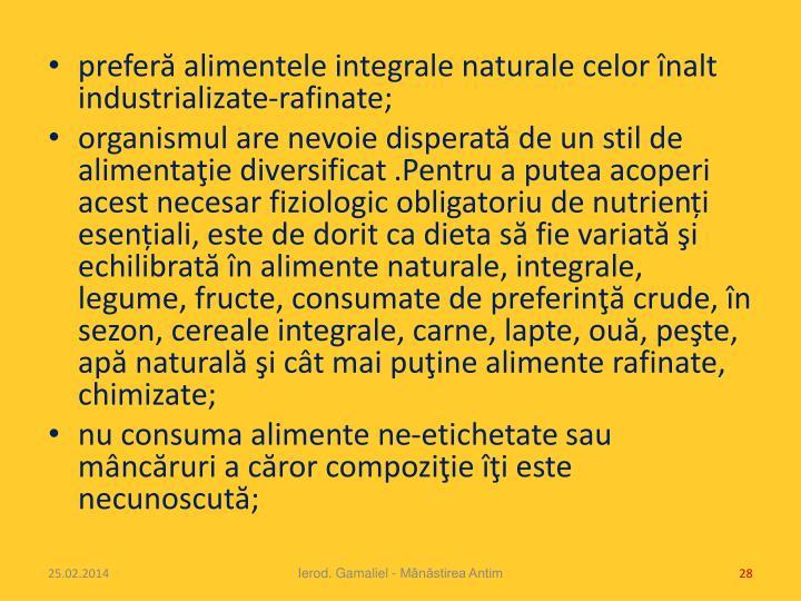 preferă alimentele integrale naturale celor înalt industrializate-rafinate;