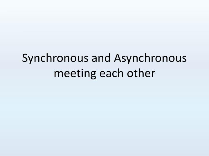 Synchronous and Asynchronous