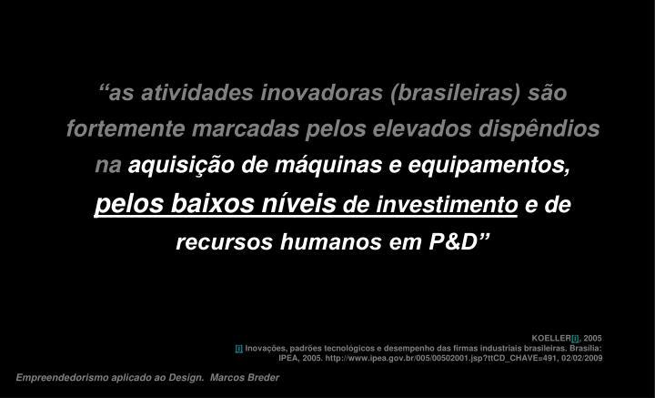 """""""as atividades inovadoras (brasileiras) são fortemente marcadas pelos elevados dispêndios na"""