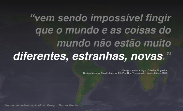 """""""vem sendo impossível fingir que o mundo e as coisas do mundo não estão muito"""