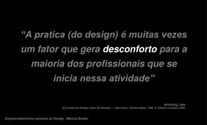"""""""A pratica (do design) é muitas vezes um fator que gera"""