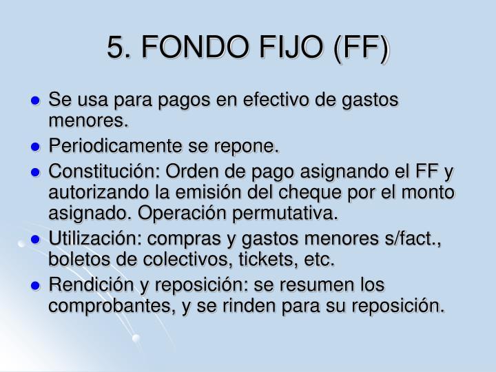 5. FONDO FIJO (FF)