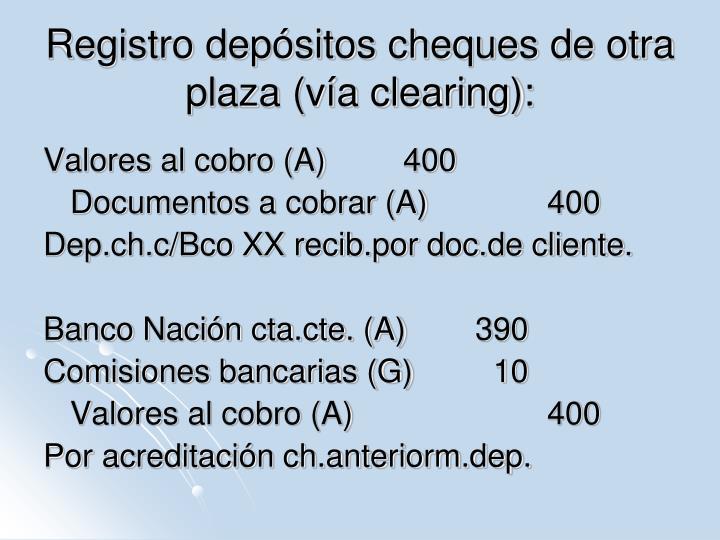 Registro depósitos cheques de otra plaza (vía clearing):
