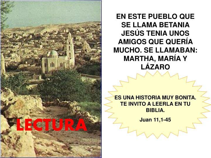 EN ESTE PUEBLO QUE SE LLAMA BETANIA JESÚS TENIA UNOS AMIGOS QUE QUERÍA MUCHO. SE LLAMABAN: MARTHA, MARÍA Y LÁZARO