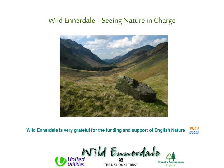 Wild Ennerdale is very grateful for the funding and support of English Nature