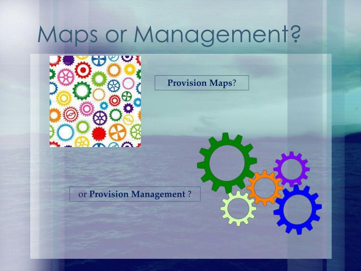Maps or Management?