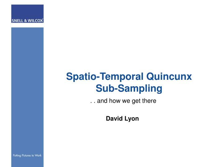 Spatio temporal quincunx sub sampling