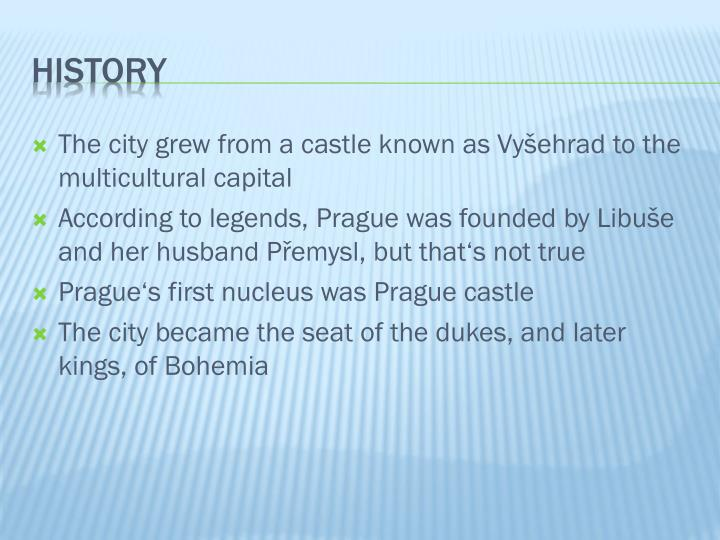 The city grew from a castle known as Vyšehrad to the multicultural capital