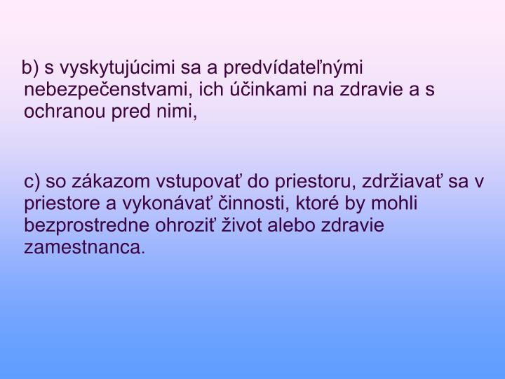 b) s vyskytujcimi sa a predvdatenmi nebezpeenstvami, ich inkami na zdravie a s ochranou pred nimi,