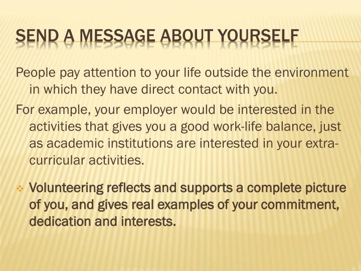 People pay attention to your life outside the environment in which they have direct contact with you.