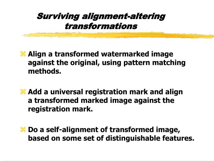 Surviving alignment-altering transformations