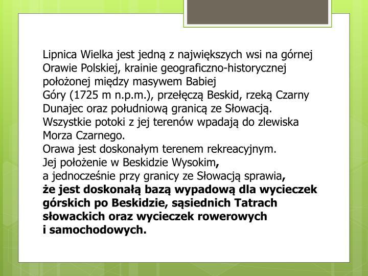 Lipnica Wielka jest jedną z największych wsi na górnej Orawie Polskiej, krainie geograficzno-historycznej położonej między masywem Babiej