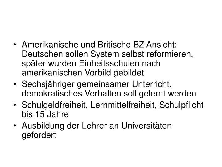 Amerikanische und Britische BZ Ansicht: Deutschen sollen System selbst reformieren, später wurden Einheitsschulen nach amerikanischen Vorbild gebildet