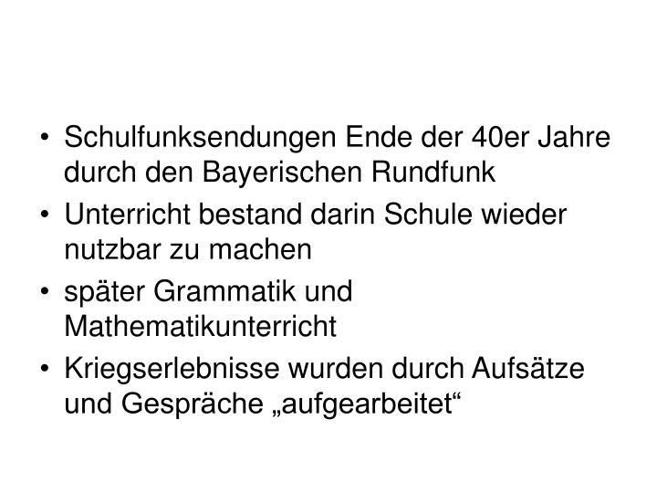 Schulfunksendungen Ende der 40er Jahre durch den Bayerischen Rundfunk