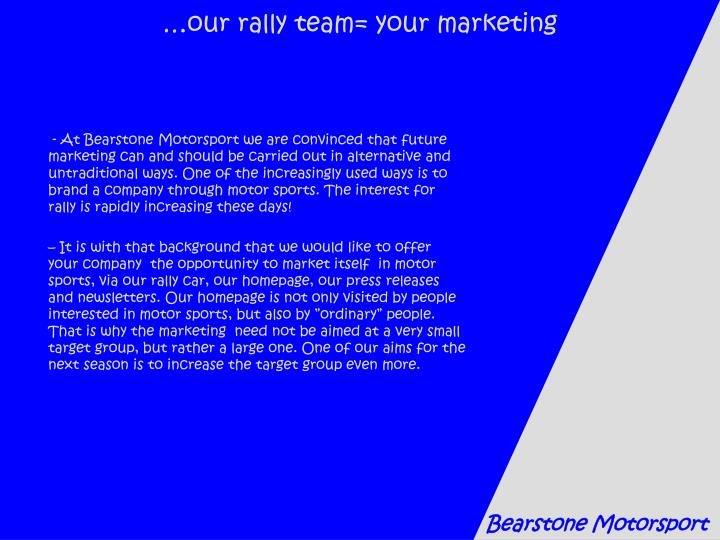 …our rally team= your marketing