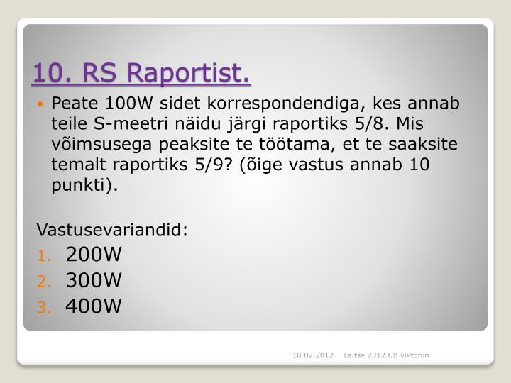 Peate 100W sidet korrespondendiga, kes annab teile S-meetri näidu järgi raportiks 5/8. Mis võimsusega peaksite te töötama, et te saaksite temalt raportiks 5/9? (õige vastus annab 10 punkti).
