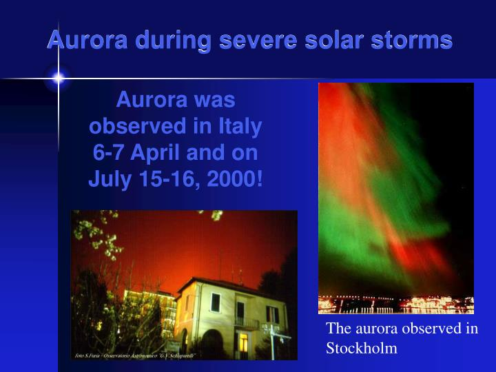 Aurora during severe solar storms