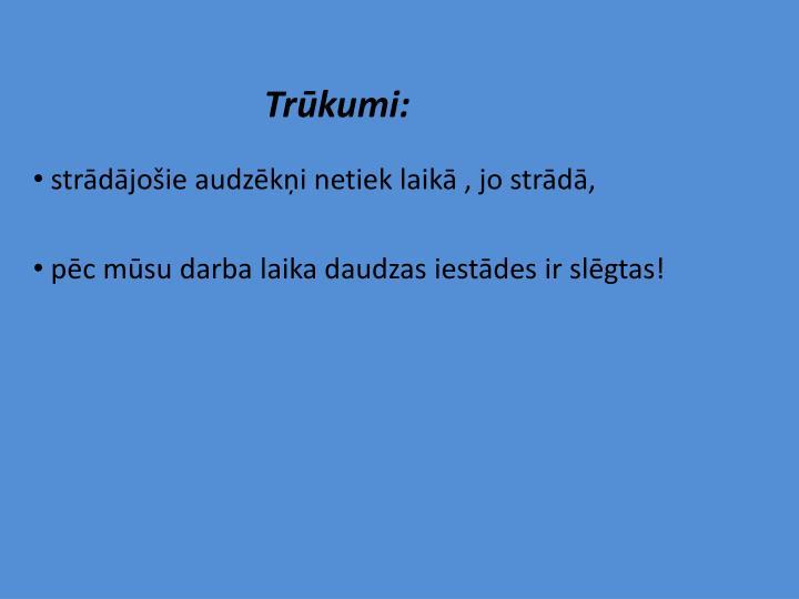 Trūkumi: