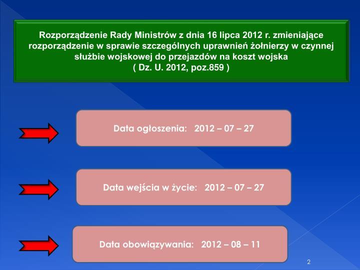 Rozporzdzenie Rady Ministrw z dnia 16 lipca 2012 r. zmieniajce rozporzdzenie w sprawie szczeglnych uprawnie onierzy w czynnej subie wojskowej do przejazdw na koszt wojska