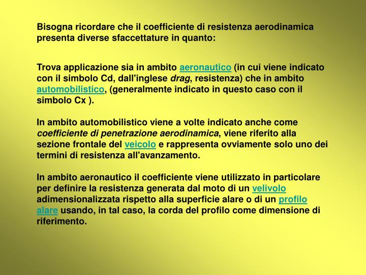 Bisogna ricordare che il coefficiente di resistenza aerodinamica presenta diverse sfaccettature in quanto: