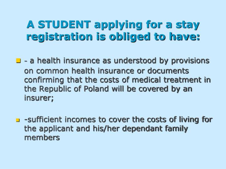A STUDENT applying for a stay registration is obliged to have:
